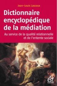 Dictionnaire encyclopédique de la médiation, Jean-Louis Lascoux, édition ESF sciences Humaines